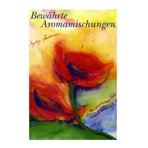 Bewährte Aromamischungen - Ingeborg Stadelmann